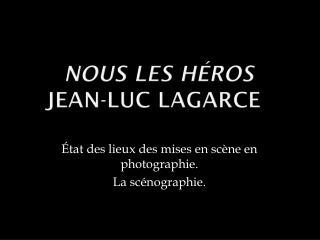 Nous les héros Jean-Luc  Lagarce