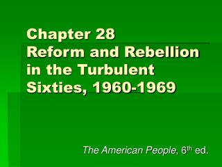 Chapter 28 Reform and Rebellion in the Turbulent Sixties, 1960-1969