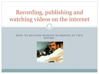 Recording ,  publishing  and  watching  videos  on the  internet