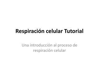 Respiraci�n celular  Tutorial