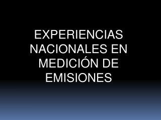 EXPERIENCIAS NACIONALES EN MEDICI�N DE EMISIONES