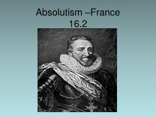 Absolutism –France 16.2