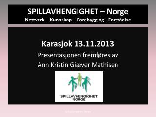 SPILLAVHENGIGHET – Norge Nettverk – Kunnskap – Forebygging - Forståelse