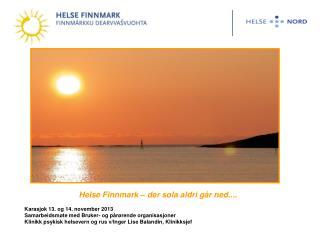 Helse Finnmark – der sola aldri går ned.... Karasjok 13. og 14. november 2013