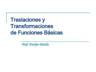 Traslaciones y Transformaciones de Funciones Básicas