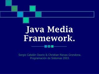 Java Media Framework.