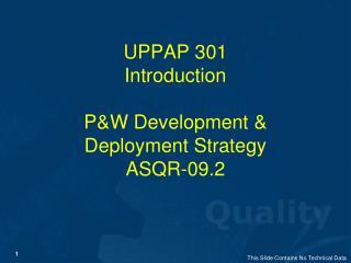 UPPAP 301 Introduction P&W Development & Deployment Strategy  ASQR-09.2