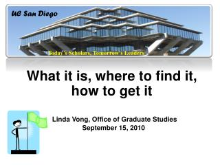 What it is, where to find it, how to get it    Linda Vong, Office of Graduate Studies