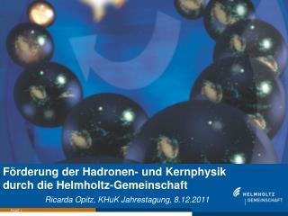 Förderung der  Hadronen - und Kernphysik  durch die Helmholtz-Gemeinschaft