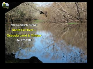 Alachua County Forever Santa Fe River  –  Osceola Land & Timber April 27, 2010