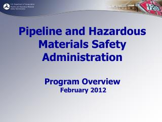 Pipeline and Hazardous Materials Safety Administration Program Overview  February 2012