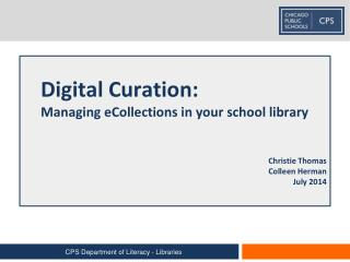 Digital Curation: Managing eCollections in your school library Christie Thomas Colleen Herman