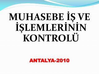 MUHASEBE İŞ VE İŞLEMLERİNİN KONTROLÜ      ANTALYA-2010
