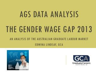 AGS DATA ANALYSIS the gender wage gap 2013 an analysis of the Australian graduate labour market