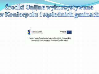 Środki Unijne wykorzystywane  w  K oniecpolu i sąsiednich gminach