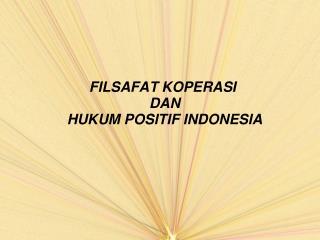 FILSAFAT KOPERASI  DAN  HUKUM POSITIF INDONESIA