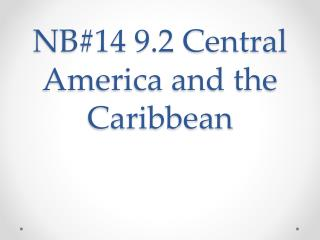 NB#14 9.2  Central America and the Caribbean