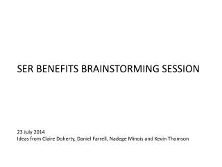 SER BENEFITS BRAINSTORMING SESSION 23 July 2014