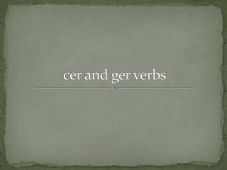 cer  and  ger  verbs