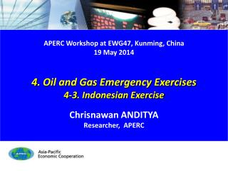 APERC Workshop at EWG47, Kunming , China 19 May 2014 4. Oil and Gas Emergency Exercises