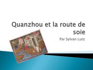 Quanzhou  et la  route de soie