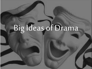 Big Ideas of Drama