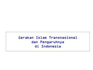 Gerakan Islam Transnasional dan Pengaruhnya  di Indonesia