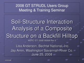 Soil-Structure Interaction Analysis of a Composite Structure on a Backfill Hilltop  WSRC-STI-2008-00269 Rev 0  Lisa Ande