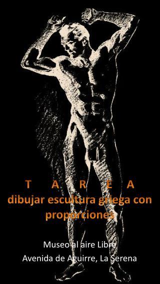 T       A       R       E     A dibujar escultura griega con proporciones