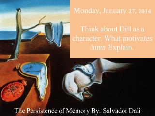 Monday, January 27, 2014 Think  about Dill as a character. What motivates him?  Explain.