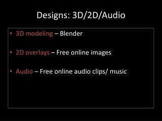 Designs: 3D/2D/Audio