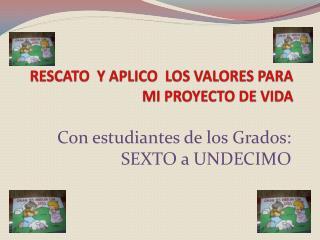 RESCATO   Y APLICO   LOS VALORES  PARA   MI PROYECTO DE VIDA