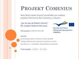 Číslo projektu:  COM-MP-2012-284 Partneři: Slovanské gymnázium, Olomouc, Česká republika