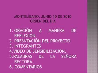 MONTELÍBANO, JUNIO 10 DE 2010 ORDEN DEL DÍA ORACIÓN A MANERA DE REFLEXIÓN.