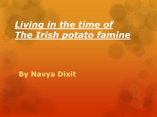 Living in the time of The Irish potato famine