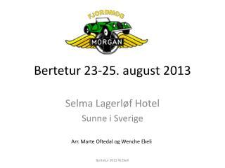 Bertetur 23-25. august 2013
