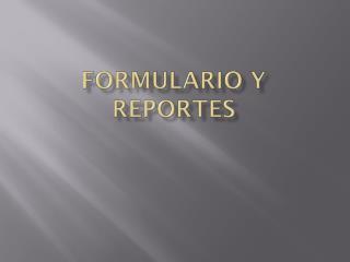 Formulario y reportes