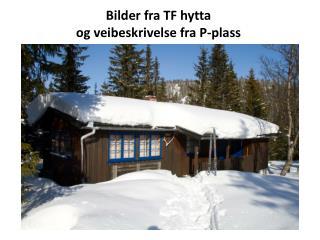 Bilder fra TF hytta  og veibeskrivelse fra P-plass