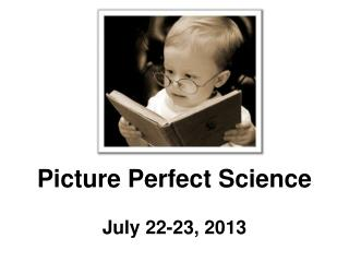 Picture  Perfect Science July 22-23 ,  2013