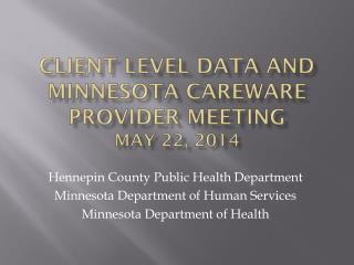 Client level data and minnesota careware provider meeting may 22, 2014