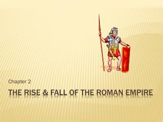 The Rise & fall of the Roman empire