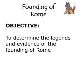 OBJECTIVE: To determine the legends and evidence of the founding of Rome