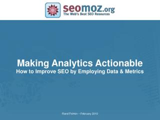 Making Analytics Actionable How to Improve SEO by Employing Data & Metrics