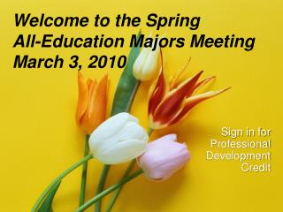 Welcome to the Spring  All-Education Majors Meeting March 3, 2010