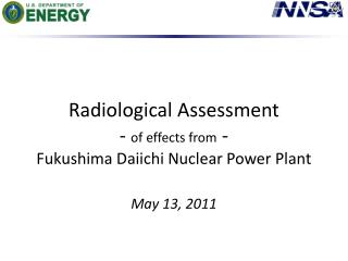 Radiological Assessment  - of effects from - Fukushima Daiichi Nuclear Power Plant  May 13, 2011
