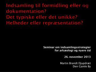 Seminar  om  indsamlingsstrategier for  arkæologi og nyere tid 26. november 2013