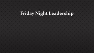 Friday Night  L eadership