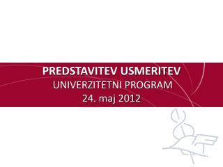 PREDSTAVITEV USMERITEV  UNIVERZITETNI PROGRAM 24. maj 2012