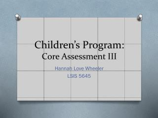 Children's  Program:  Core Assessment III