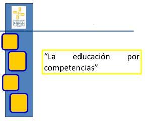 """""""La educación por competencias"""""""